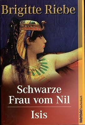 Schwarze Frau vom Nil und Isis von Brigitte Riebe