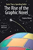 Faster Than a Speeding Bullet the Rise of the Graphic Novel, Stephen Weiner, 1561633682
