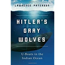 Hitler's Gray Wolves: U-Boats in the Indian Ocean
