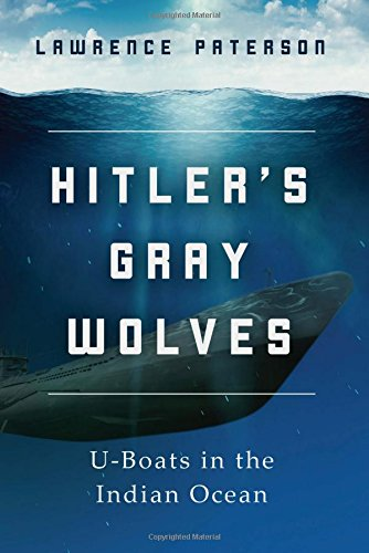 Hitlers Gray Wolves  U Boats In The Indian Ocean