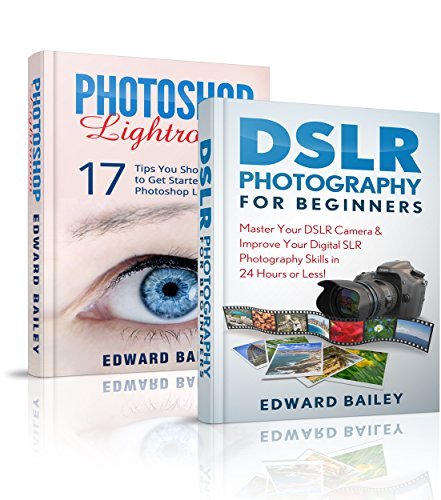 PHOTOSHOP: DSLR Photography & Photoshop Lightroom (Box Set): MASTER Your DSLR CAMERA & Improve Your PHOTOSHOP Lightroom Skills in 24 Hours or Less! (Graphic ... Photography, Photoshop step by step)