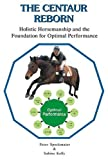 img - for The Centaur Reborn - Holistic Horsemanship and the Foundation for Optimal Performance by Peter Speckmaier (2003-08-02) book / textbook / text book