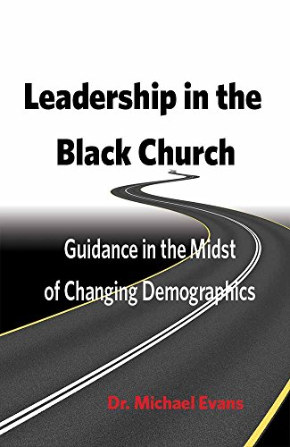 FREE Leadership in the Black Church: Guidance in the Midst of Changing Demographics<br />E.P.U.B
