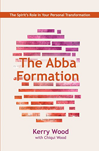 The Abba Formation: The Spirit's Role in Your Personal Transformation (The Abba Series Book 3)