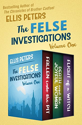 The Felse Investigations Volume One: Fallen into the Pit, Death and the Joyful Woman, and Flight of a Witch by [Peters, Ellis]