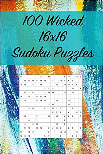 100 Wicked 16x16 Sudoku Puzzles: Suitable for Advanced
