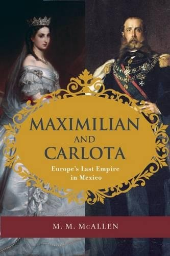 Read Online Maximilian and Carlota: Europe's Last Empire in Mexico PDF