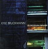 Kyle Bruckmann: On Procedural Grounds