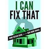 I Can Fix That: Home Repair Guide for the New Home Owner