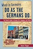 When in Germany, Do as the Germans Do: The Clued-in Guide to German Life, Language and Culture (When in . . . Do As the Local Do)