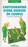 Cartographie d'une dispute de couple : Le secret des couples heureux par Dallaire