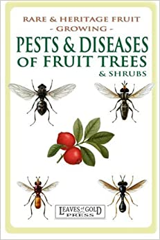 Pests and Diseases of Fruit Trees and Shrubs: Rare and Heritage Fruit Growing #8 (Rare and Heritage Fruit. Set 2: Growing) (Volume 8) by C Thornton (2014-11-19)
