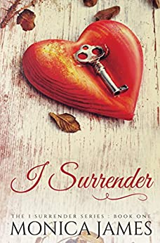 I Surrender (I Surrender Series Book 1) by [James, Monica]