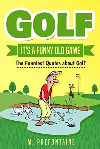 Golf It\'s A Funny Old Game: The Funniest Quotes About Golf ...