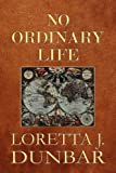 No Ordinary Life, Loretta J. Dunbar, 144895259X
