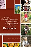 Creating Culturally Appropriate Outside Spaces and Experiences for People with Dementia : Using Nature and the Outdoors in Person-Centred Care, Marshall, Mary and Gilliard, Jane, 1849055149