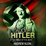 Adolf Hitler: The Bigot of the Jews | Andrew Klein