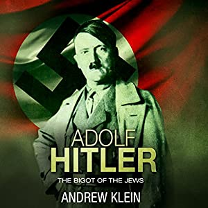 Adolf Hitler: The Bigot of the Jews Audiobook