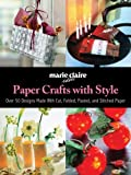 Paper Crafts with Style, Marie Claire Staff, 1570764271