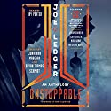 Joe Ledger: Unstoppable Audiobook by Jonathan Maberry - editor, Bryan Thomas Schmidt - editor Narrated by Ray Porter