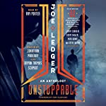 Joe Ledger: Unstoppable | Bryan Thomas Schmidt - editor,Jonathan Maberry - editor