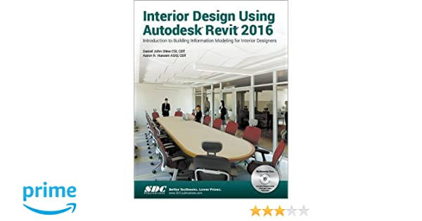 Interior Design Using Autodesk Revit 2016 Daniel John Stine Aaron Hansen 9781585039753 Amazon Books