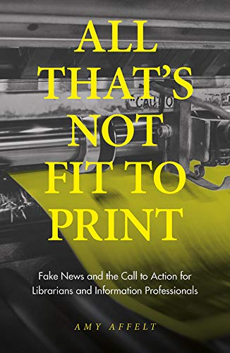 All That's Not Fit to Print: Fake News and the Call to Action for Librarians and Information Professionals (English Edition)