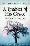 A Product of His Grace, Joyce Willard Teal, 1448981271
