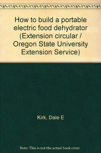 How to build a portable electric food dehydrator (Extension circular / Oregon State University Extension Service)