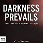 Darkness Prevails: More Dark Tales to Keep You Up at Night | Cliff Barlow
