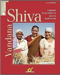 Vandana Shiva : Victoires d'une Indienne contre le pillage de la biodiversité par Lionel Astruc