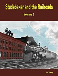 Studebaker and the Railroads - Volume 2
