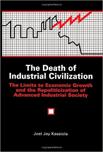 Book The Death of Industrial Civilization: The Limits to Economic Growth and the Repoliticization of Advanced Industrial Society: 1st (First) Edition