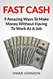 Fast Cash: 9 Amazing Ways To Make Money Without Having To Work At A Job