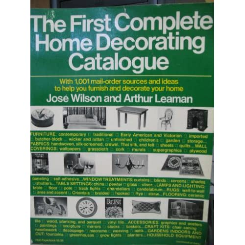 The first complete home decorating catalogue: With 1,001 mail-order sources and ideas to help you furnish and decorate your home Jose Wilson