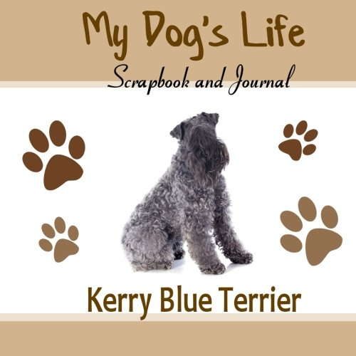 Read Online My Dog's Life Scrapbook and Journal Kerry Blue Terrier: Photo Journal, Keepsake Book and Record Keeper for your dog pdf