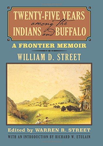 Twenty-Five Years among the Indians and Buffalo: A Frontier - Streets Indian
