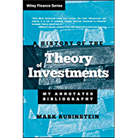 A History of the Theory of Investments: My Annotated Bibliography (Wiley Finance Book 335)