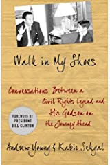Walk in My Shoes: Conversations between a Civil Rights Legend and his Godson on the Journey Ahead Kindle Edition