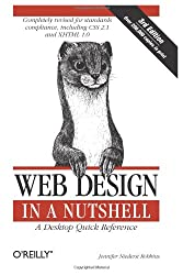 Web Design in a Nutshell. A Desktop Quick Reference. Completely revised for standards compliance, including CSS 2.1 and XHTML 1.0