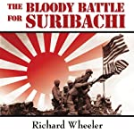 The Bloody Battle for Suribachi: The Amazing Story of Iwo Jima that Inspired Flags of Our Fathers | Richard Wheeler