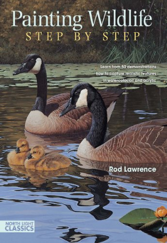 (Painting Wildlife Step by Step: Learn from 50 demonstrations how to capture realistic textures in watercolor, oil and acrylic (North Light Classics))