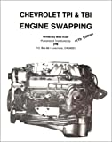 CHEVROLET TPI & TBI ENGINE SWAPPING MANUAL - How to Install Tuned Port Injected And Throttle Body Injected Chevrolet V-8s Into Older, Non-Fuel Injected Vehicles