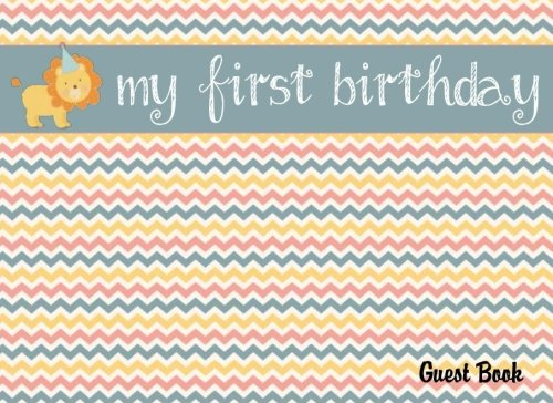 My First Birthday Guest Book: 1st Birthday Sign In Book for Boy or Girl: 100+ Lined & Blank Pages for Messages & Memory Book (Birthday Guest Books) (Volume 3) (Message For My Baby Girl 1st Birthday)