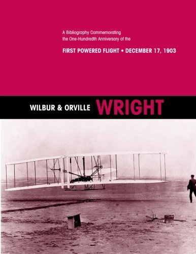 Wilbur And Orville Wright First Flight (Wilbur & Orville Wright: A Bibliography Commemorating the One-Hundredth Anniversary of the First Powered Flight- December 17, 1903)