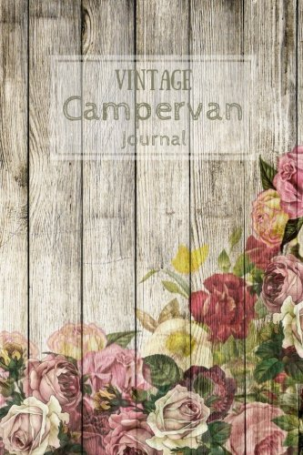 Vintage Campervan Journal: Aged Wooden Panels & Dusky Pink Roses (Camping, Caravan and Campervan Journals)