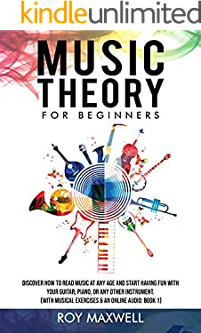 Music Theory for Beginners: Discover How to Read Music at Any Age and Start Having Fun With Your Guitar, Piano, or Any Other Instrument. (With Musical Exercises & an Online Audio: Book 1)
