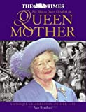 The Times Book of The Queen Mother: A Celebration of the Life and Times of Her Royal Highness Queen Elizabeth the Queen Mother