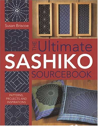 Read Online The Ultimate Sashiko Sourcebook: Patterns, Projects and Inspirations ebook
