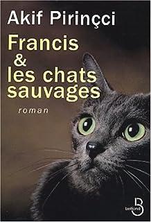 Francis et les chats sauvages : [roman]